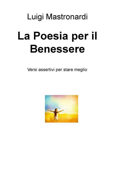 La poesia per il benessere. Versi assertivi per stare meglio - Luigi Mastronardi - copertina