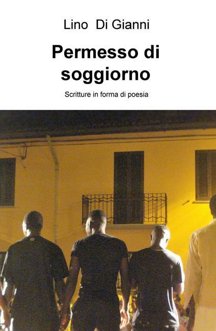 Permesso di soggiorno. Scritture in forma di poesia - Lino Di Gianni - copertina
