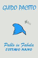 Pablo in fabula. Vol. 1: ottavo nano, L'.