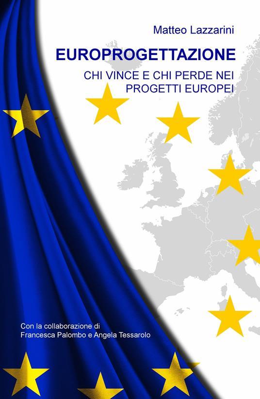 Europrogettazione. Chi vince e chi perde nei progetti europei - Matteo Lazzarini - copertina
