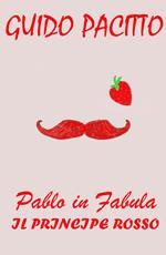Pablo in fabula. Vol. 2: principe rosso, Il.
