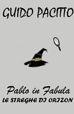 Pablo in fabula. Vol. 3: streghe di Orizon, Le.