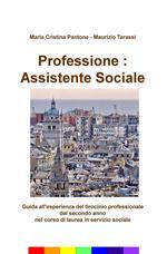 Professione: assistente sociale. Guida all'esperienza del tirocinio professionale del secondo anno nel corso di laurea in servizio sociale