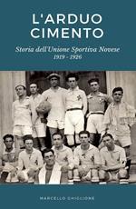 L' arduo cimento. Storia dell'Unione Sportiva Novese (1919-1926)