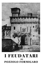 I feudatari di Pozzolo Formigaro. La storia dei feudatari succedutisi alla guida di Pozzolo Formigaro dal XV al XVIII secolo