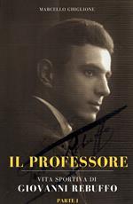 Il professore. Vita sportiva di Giovanni Rebuffo. Vol. 1