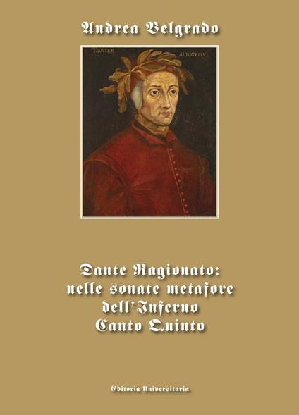 Dante ragionato: nelle sonate metafore dell'Inferno canto quinto - Andrea Belgrado - copertina