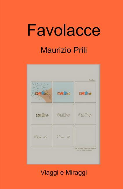Favolacce. Viaggi e miraggi - Maurizio Prili - copertina