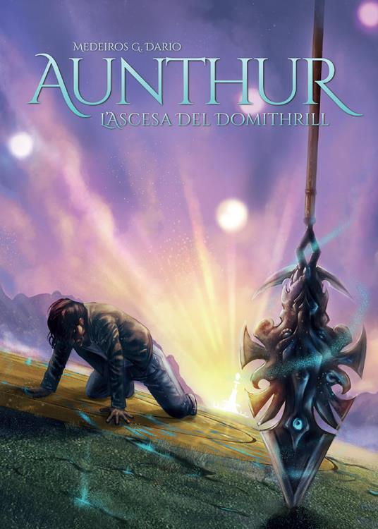 Aunthur. L'ascesa del Domithrill - Medeiros G. Dario - copertina