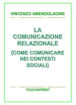 La comunicazione relazionale (Come comunicare nei contesti sociali)