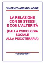La relazione con se stessi e con l'alterità (dalla psicologia sociale alla psicoterapia)