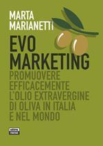 Evo marketing. Promuovere efficacemente l'olio extravergine di oliva in Italia e nel mondo