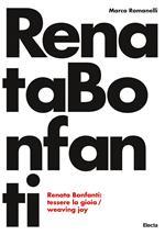 Renata Bonfanti. Tessere la gioia-Weaving joy. Ediz. bilingue
