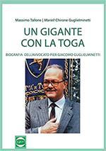 Un gigante con la toga. Biografia dell'avvocato Pier Giacomo Guglieminetti