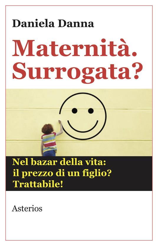 Maternità. Surrogata? Nel bazar della vita: il prezzo di un figlio? Trattabile - Daniela Danna - copertina