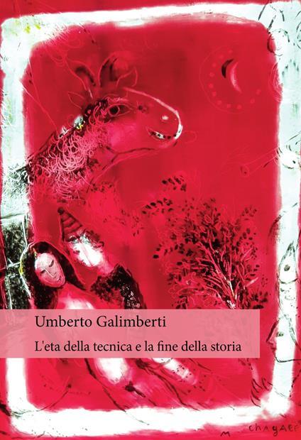 L' età della tecnica e la fine della storia - Umberto Galimberti - copertina