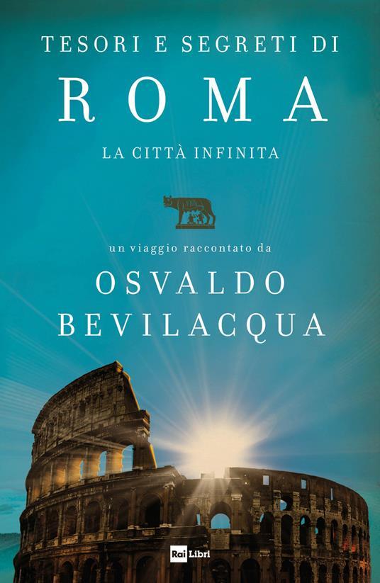 Tesori e segreti di Roma. La città infinita - Osvaldo Bevilacqua - ebook