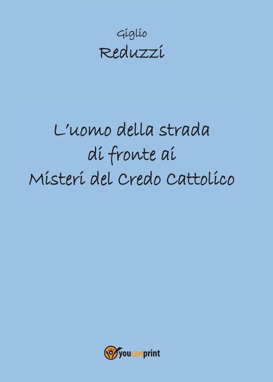 L' uomo della strada di fronte ai misteri del credo cattolico - Giglio Reduzzi - copertina