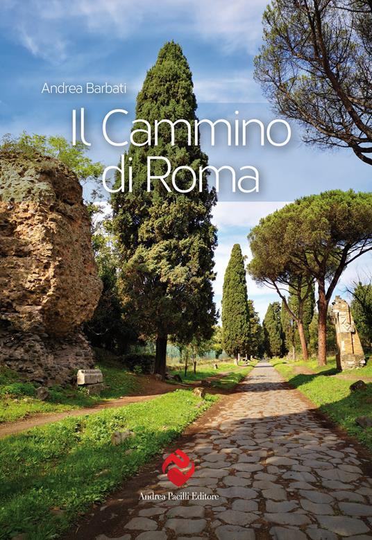 Il cammino di Roma. Ediz. illustrata - Andrea Barbati - copertina