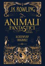 Animali fantastici e dove trovarli. Screenplay originale. Nuova ediz.