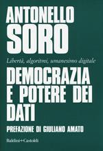 Democrazia e potere dei dati. Libertà, algoritmi, umanesimo digitale