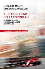 Il grande libro della Formula 1. La Rossa, le altre e un romanzo lungo settant'anni