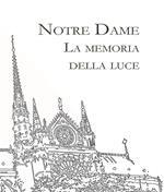 Notre Dame. La memoria della Luce. Ediz. illustrata