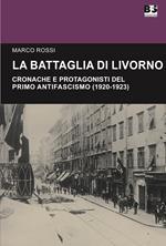La battaglia di Livorno. Cronache e protagonisti del primo antifascismo (1920-1923)
