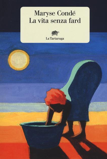 La vita senza fard - Maryse Condé - copertina