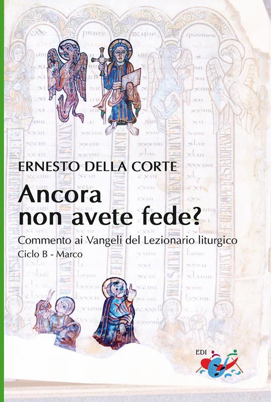 Ancora non avete fede? Commento ai Vangeli del Lezionario liturgico. Ciclo B - Marco - Ernesto Della Corte - copertina