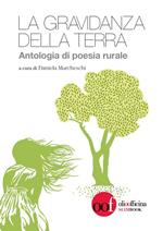 La gravidanza della terra. Antologia di poesia rurale. Ediz. multilingue