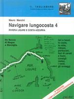Navigare lungocosta. Vol. 4: La Riviera ligure e la Costa Azzurra: da Bocca di Magra a Marsiglia.