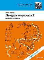 Navigare lungocosta. Vol. 2: Dalla Calabria a Malta.