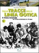 Sulle tracce della Linea Gotica. Dal Tirreno all'Adriatico in 18 tappe