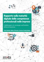 Rapporto sulla maturità digitale delle competenze professionali nelle imprese. I fabbisogni e le strategie nell'ambito della formazione