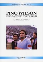 Pino Wilson vero capitano d'altri tempi. La biografia ufficiale