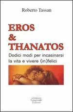 Eros & Thanatos. Dodici modi per incasinarsi la vita e vivere (in)felici