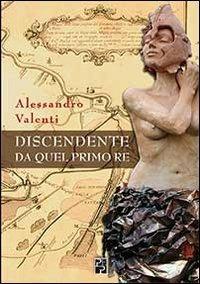 Discendente da quel primo re - Alessandro Valenti - copertina