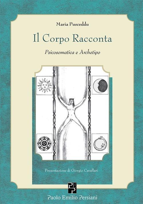 Il corpo racconta. Psicosomatica e archetipo - Maria Pusceddu - copertina