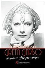 Greta Garbo. Diventare star per sempre