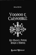 Voodoo e candomblé. Riti magici, poteri, spiriti e misteri