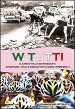 W tutti. Il giro d'Italia sconosciuto: avventure, volti e nomi di tutti i girini (1909-2011)