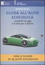 Guida all'auto ecologica. I prodotti di oggi e le idee per il futuro