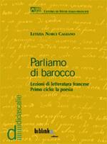 Parliamo di barocco. Lezioni di letteraturaa francese. Primo ciclo: la poesia
