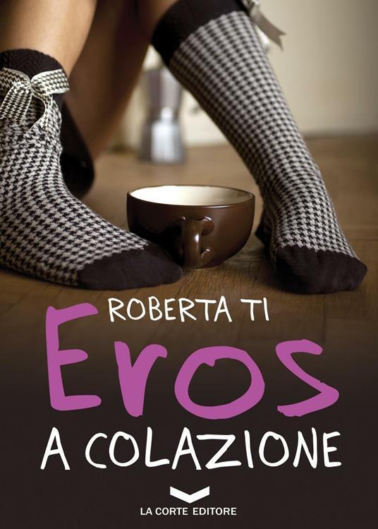 Eros a colazione - Roberta Ti - copertina