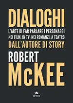 Dialoghi. L'arte di far parlare i personaggi nei film, in TV, nei romanzi, a teatro