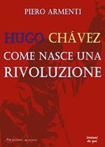 Hugo Chávez. Come nasce una rivoluzione