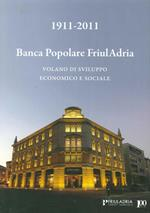 1911-2011. Banca popolare FriulAdria. Volano di sviluppo economico e sociale