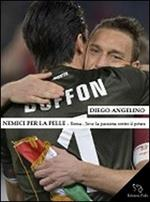 Nemici per la pelle. Roma-Juventus: la passione contro il potere
