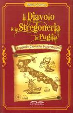 Il diavolo e la stregoneria in Puglia. Leggende, cronache, superstizioni